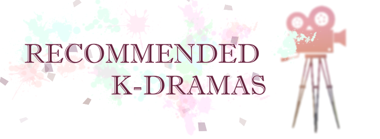 K-DRAMAS YOU SHOULD WATCH