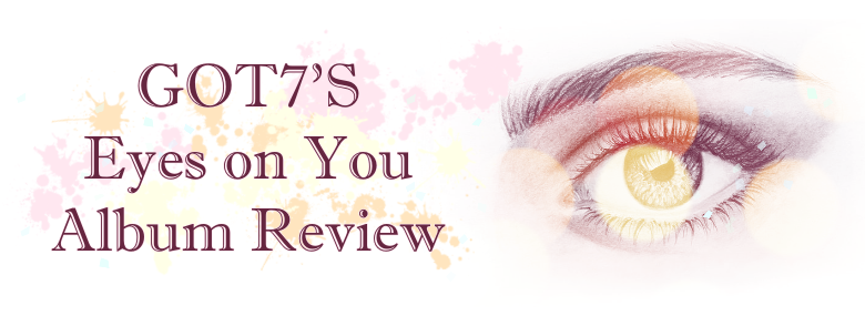 GOT7's Eyes On You | Album Review