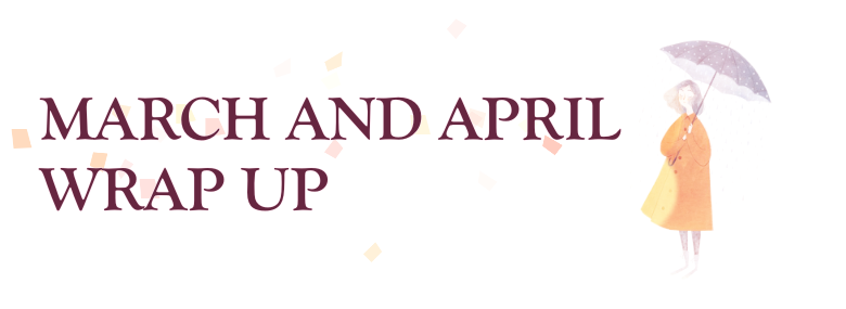 March & April 2019 WRAP UP